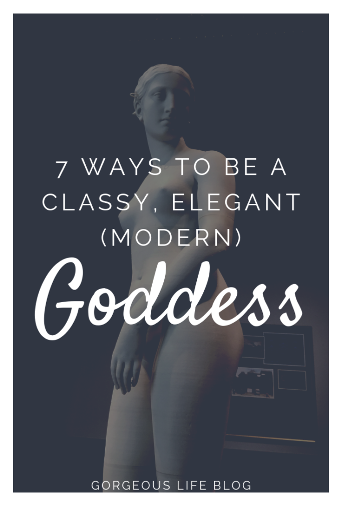 how to be a classy, elegant, modern goddess