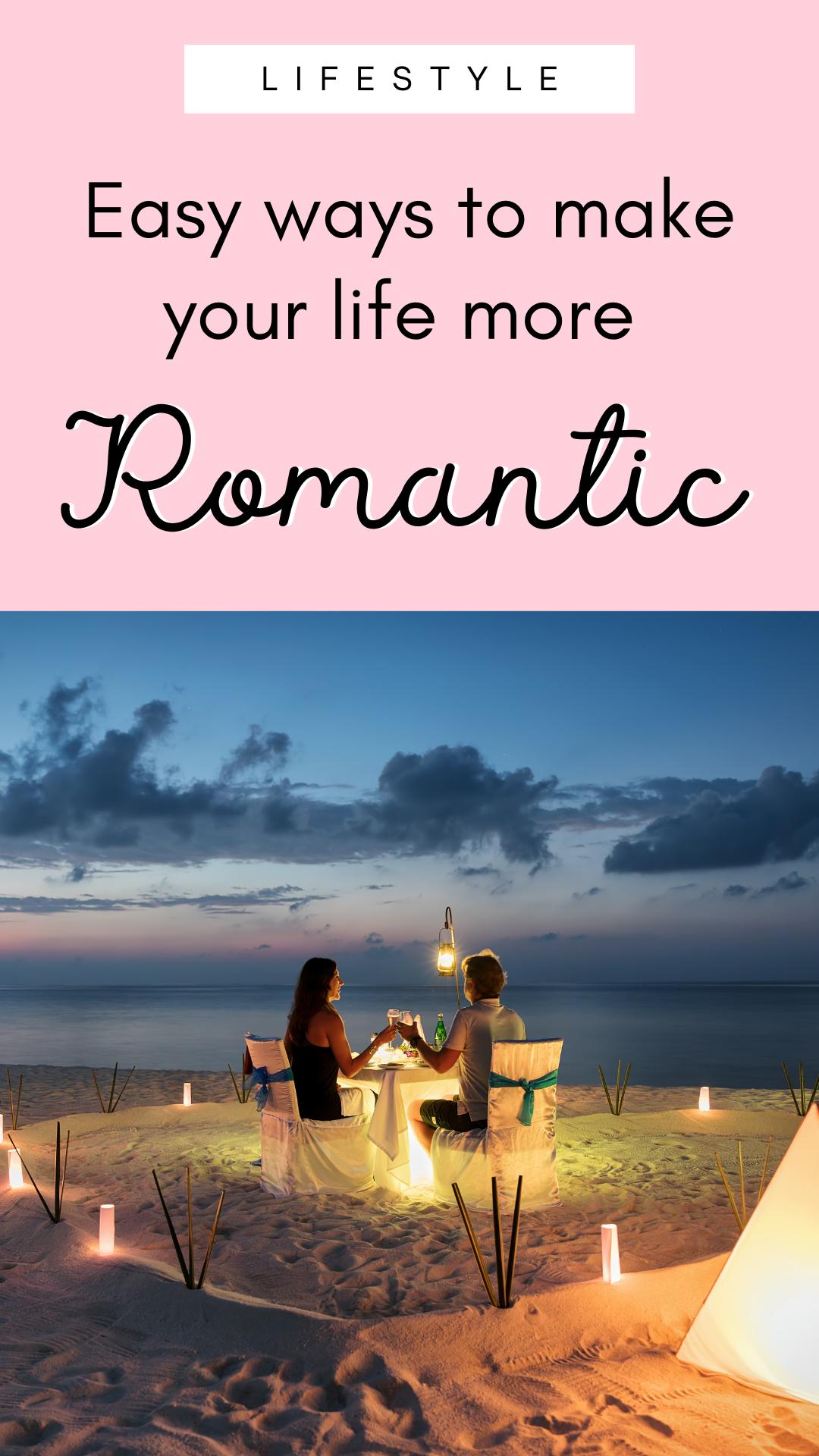 Romantic Living: Easy ways to romanticize your life.